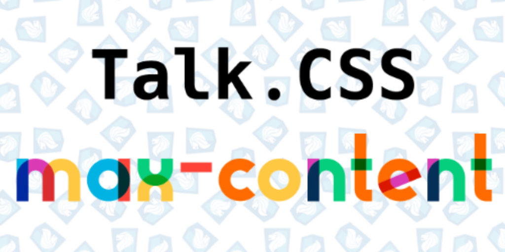 Talk.CSS max-content edition 🔥