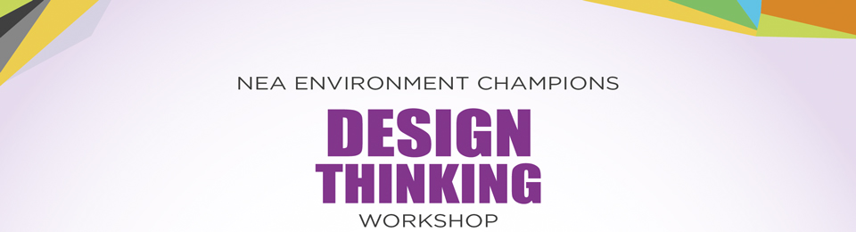 NEA Environment Champion Workshop Series 2015 - Module: Design Thinking Banner Image