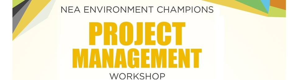 NEA Environment Champion Workshop Series 2016 - Module: Project Management Banner Image