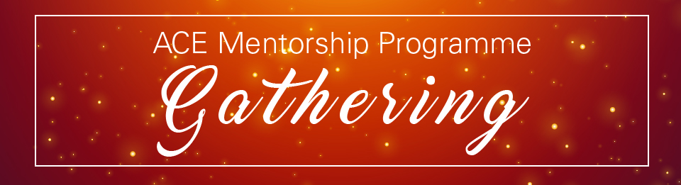 ACE Mentorship Programme Gathering 2018 Banner Image