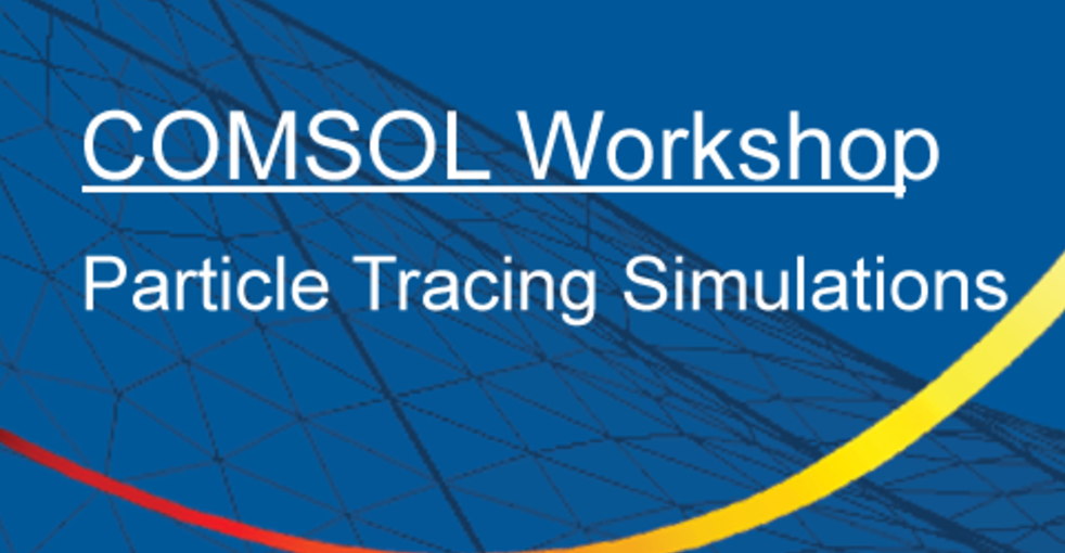 COMSOL Workshop: Particle Tracing Simulations