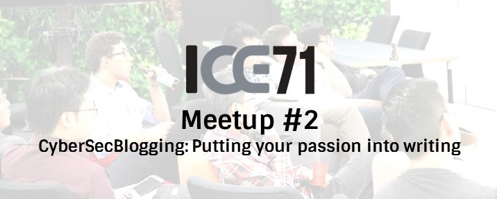 ICE71 Meetup #2 - CyberSecBlogging: Putting your passion into writing